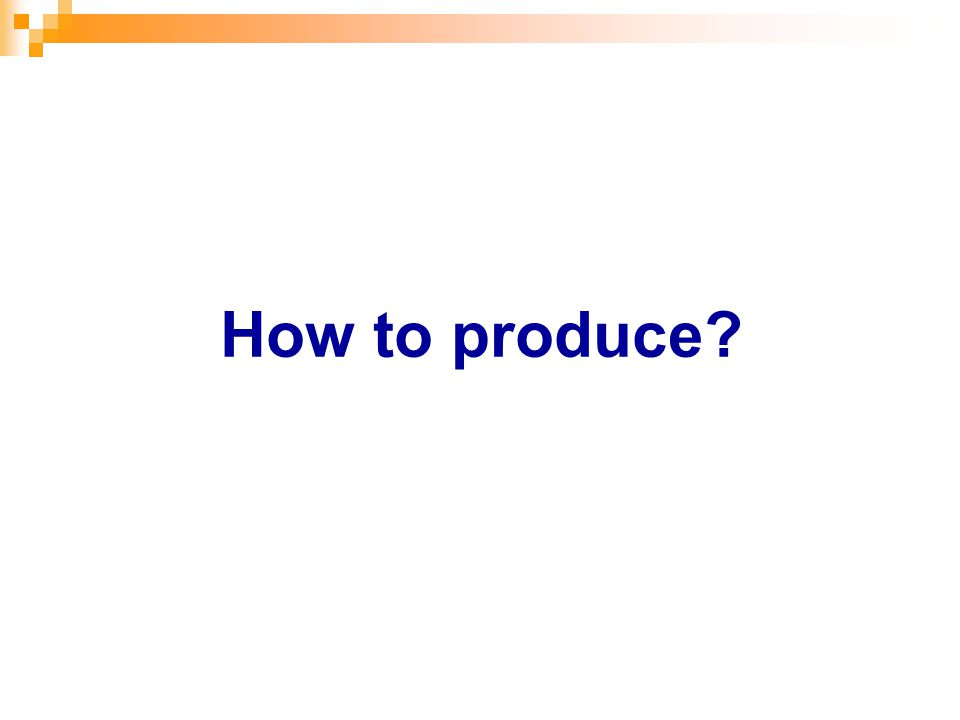How to produce?