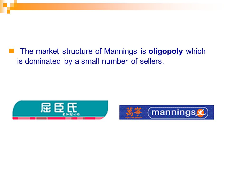 The market structure of Mannings is oligopoly which is dominated by a small number of sellers.
