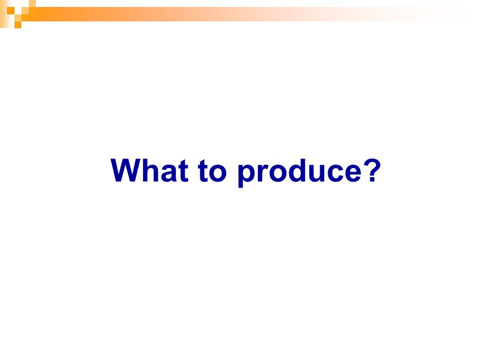 What to produce?