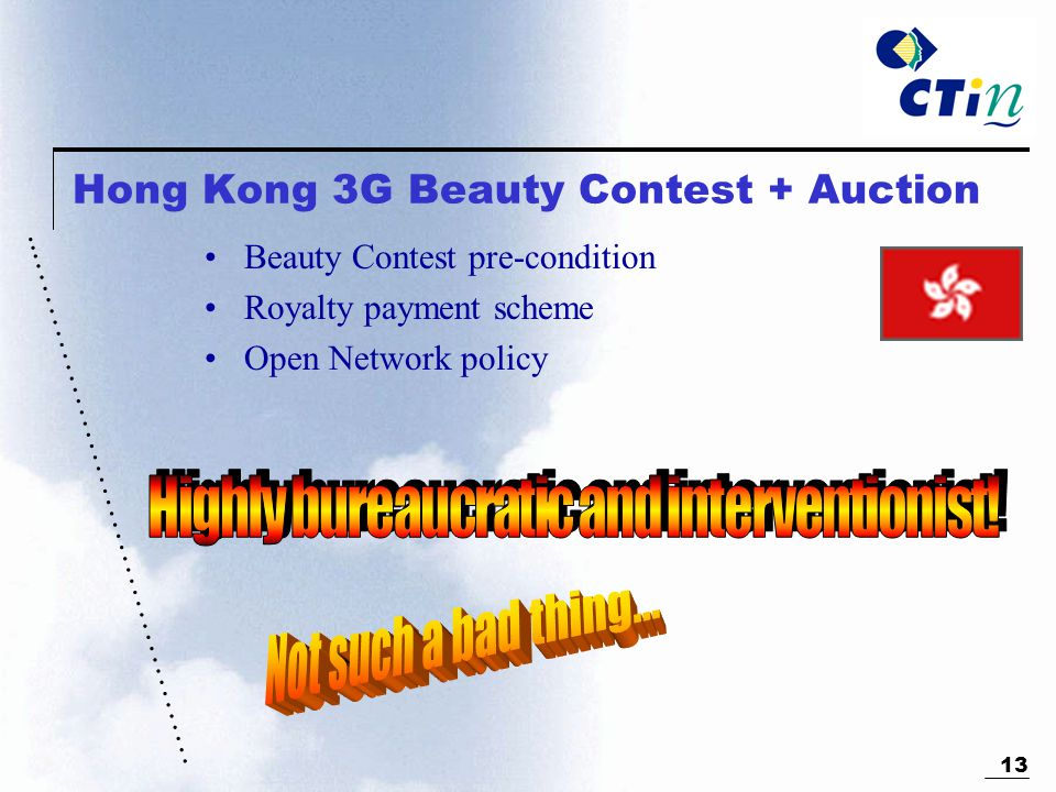 ………………………………………... 13 Hong Kong 3G Beauty Contest + Auction Beauty Contest pre-condition Royalty payment scheme Open Network policy