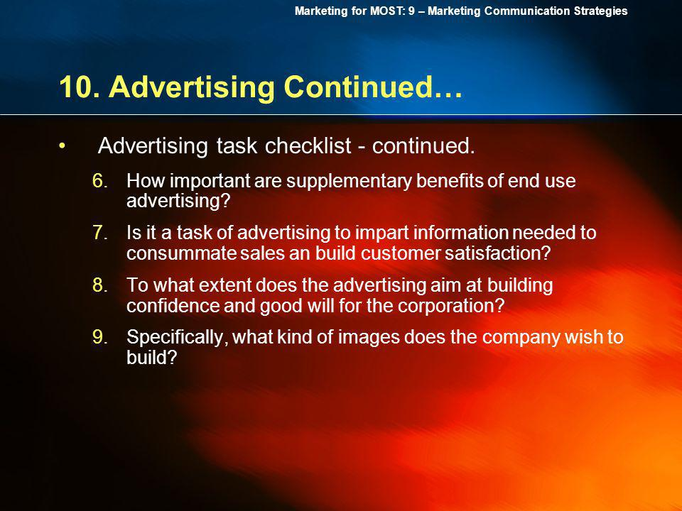 Marketing for MOST: 9 – Marketing Communication Strategies 10. Advertising Continued… Advertising task checklist - continued. 6.How important are supp