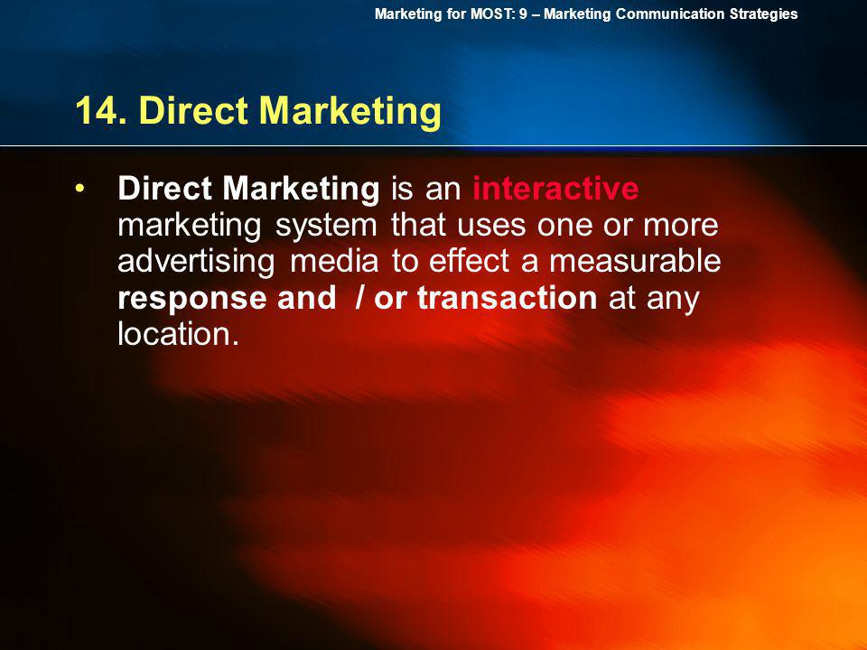 Marketing for MOST: 9 – Marketing Communication Strategies 14. Direct Marketing Direct Marketing is an interactive marketing system that uses one or m