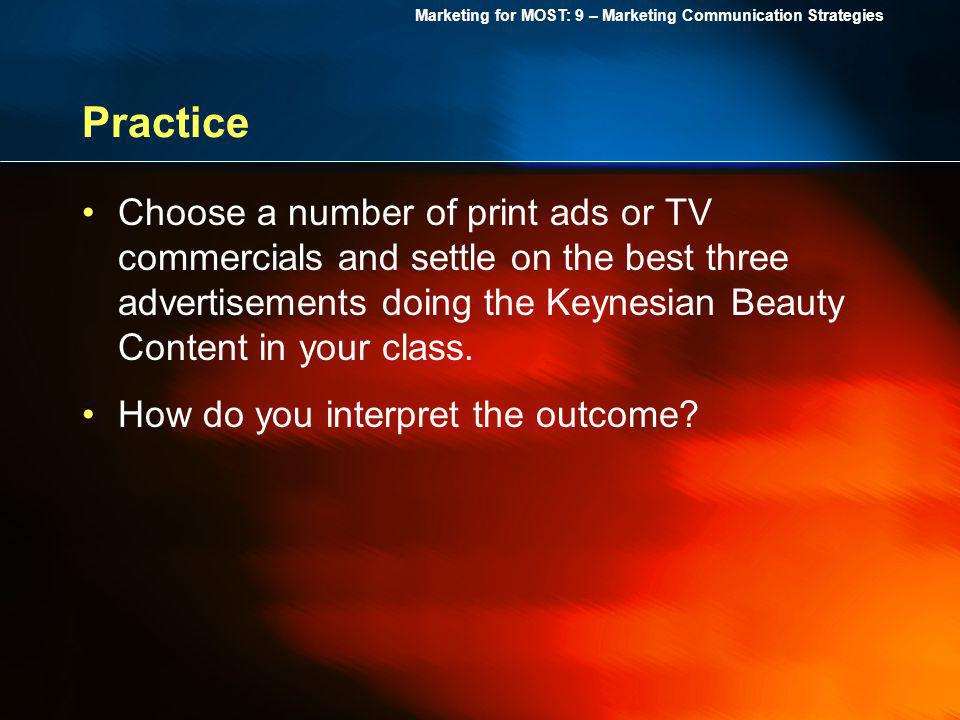 Marketing for MOST: 9 – Marketing Communication Strategies Practice Choose a number of print ads or TV commercials and settle on the best three advert