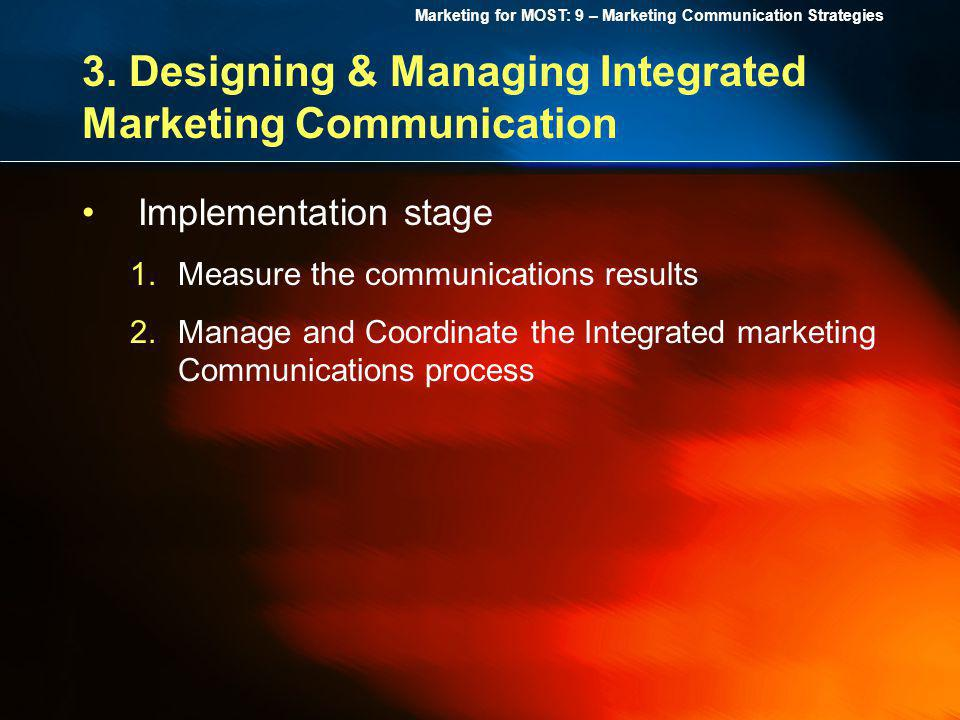 Marketing for MOST: 9 – Marketing Communication Strategies 3. Designing & Managing Integrated Marketing Communication Implementation stage 1.Measure t