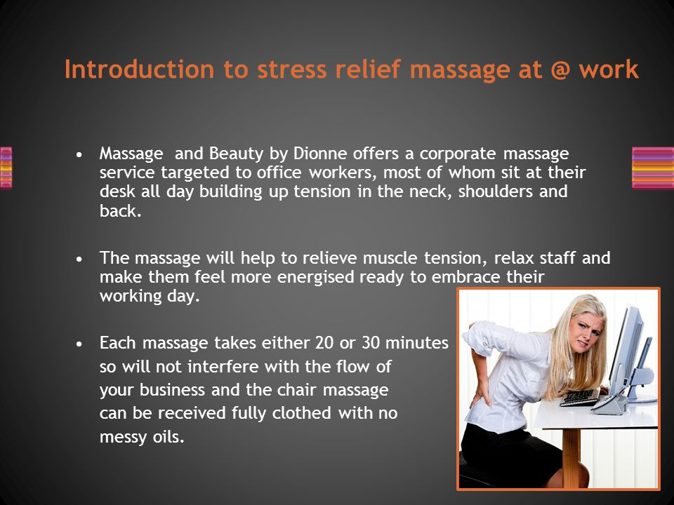 Massage and Beauty by Dionne offers a corporate massage service targeted to office workers, most of whom sit at their desk all day building up tension in the neck, shoulders and back.
