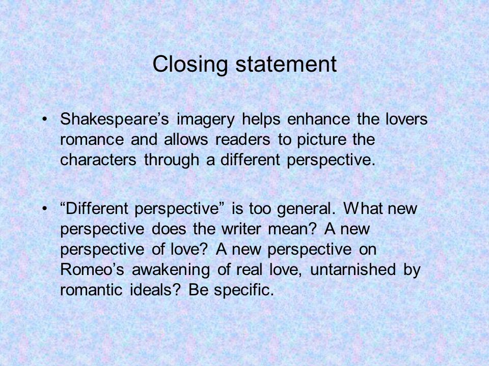 Closing statement Shakespeares imagery helps enhance the lovers romance and allows readers to picture the characters through a different perspective.