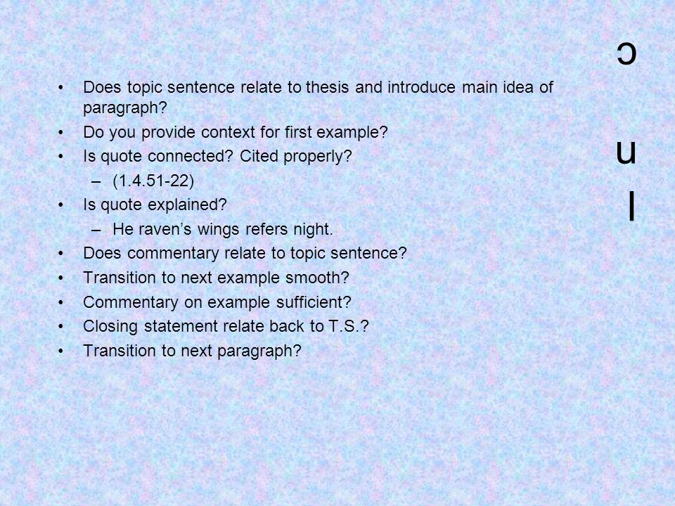 In cIn c Does topic sentence relate to thesis and introduce main idea of paragraph.