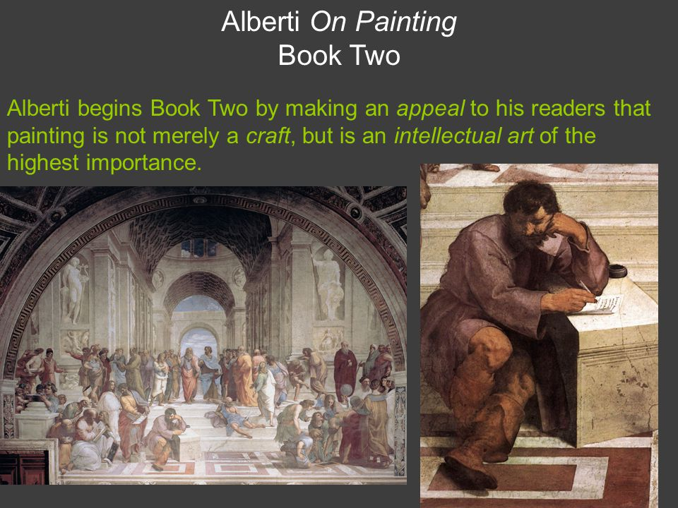 Alberti On Painting Book Two Alberti begins Book Two by making an appeal to his readers that painting is not merely a craft, but is an intellectual art of the highest importance.