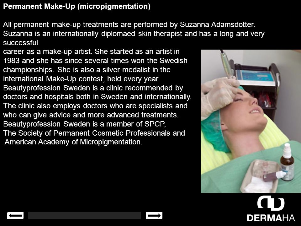 Permanent Make-Up (micropigmentation) All permanent make-up treatments are performed by Suzanna Adamsdotter.