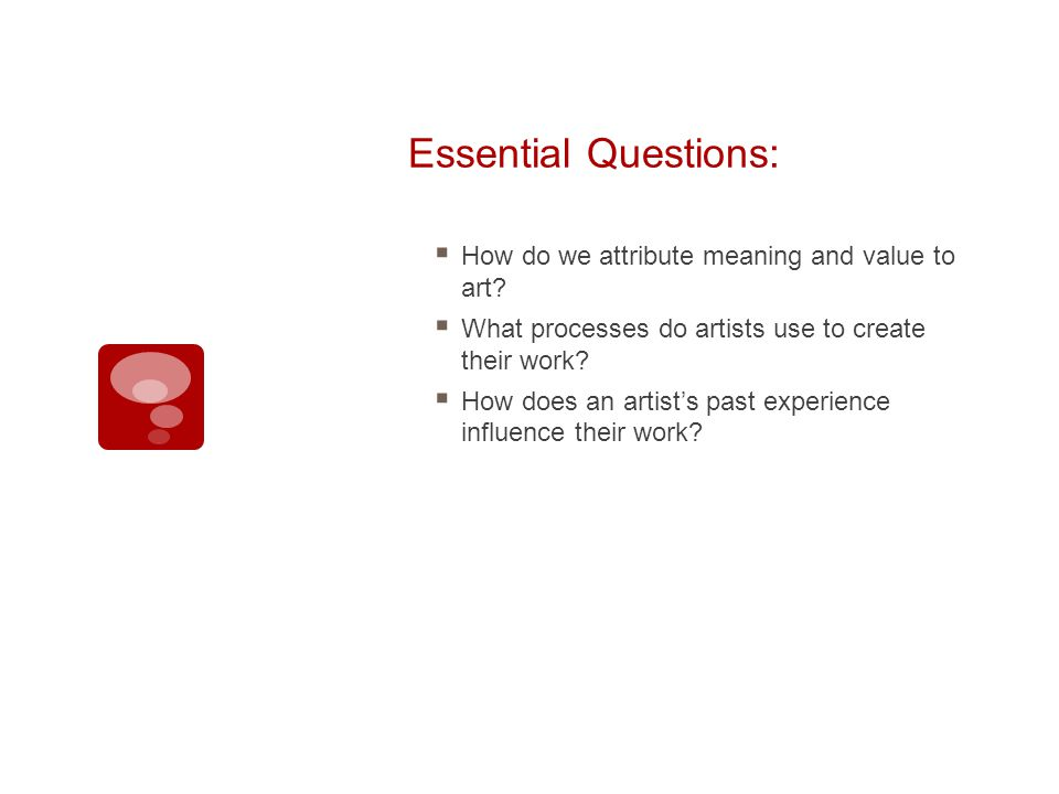 Essential Questions: How do we attribute meaning and value to art.