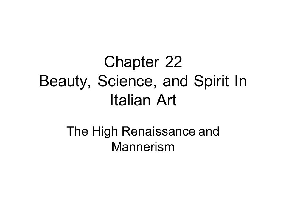 Chapter 22 Beauty, Science, and Spirit In Italian Art The High Renaissance and Mannerism