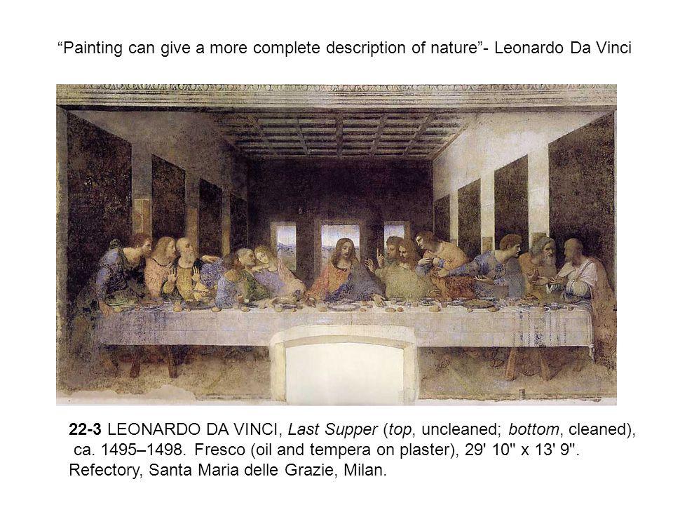 Painting can give a more complete description of nature- Leonardo Da Vinci 22-3 LEONARDO DA VINCI, Last Supper (top, uncleaned; bottom, cleaned), ca.