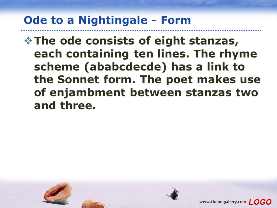 www.themegallery.com LOGO Ode to a Nightingale - Form The ode consists of eight stanzas, each containing ten lines. The rhyme scheme (ababcdecde) has