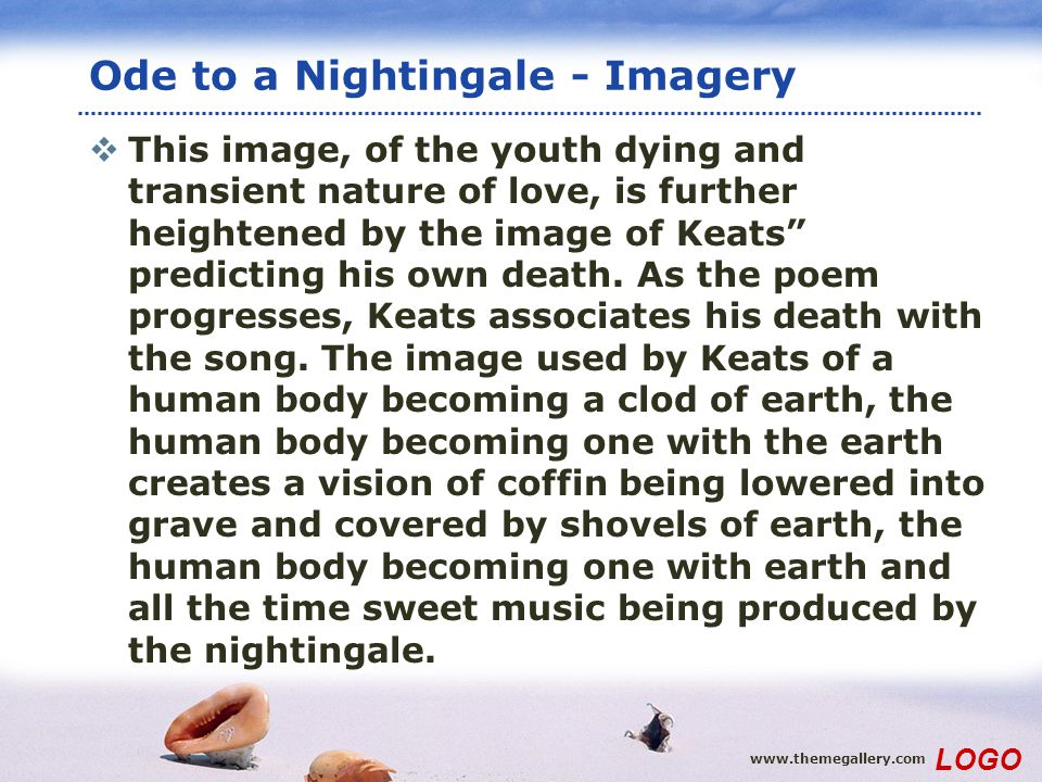 www.themegallery.com LOGO Ode to a Nightingale - Imagery This image, of the youth dying and transient nature of love, is further heightened by the ima