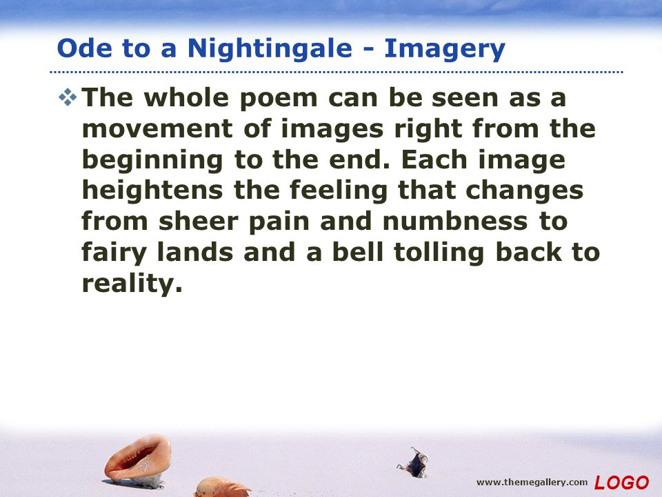 www.themegallery.com LOGO Ode to a Nightingale - Imagery The whole poem can be seen as a movement of images right from the beginning to the end. Each
