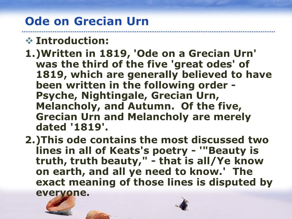www.themegallery.com LOGO Ode on Grecian Urn Introduction: 1.)Written in 1819, Ode on a Grecian Urn was the third of the five great odes of 1819, which are generally believed to have been written in the following order - Psyche, Nightingale, Grecian Urn, Melancholy, and Autumn.