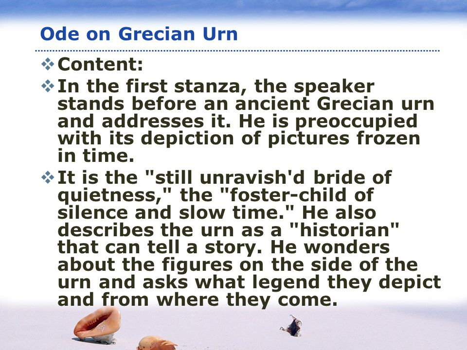 www.themegallery.com LOGO Content: In the first stanza, the speaker stands before an ancient Grecian urn and addresses it. He is preoccupied with its