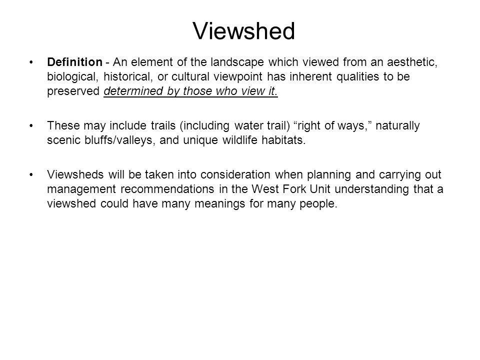 Viewshed Definition - An element of the landscape which viewed from an aesthetic, biological, historical, or cultural viewpoint has inherent qualities
