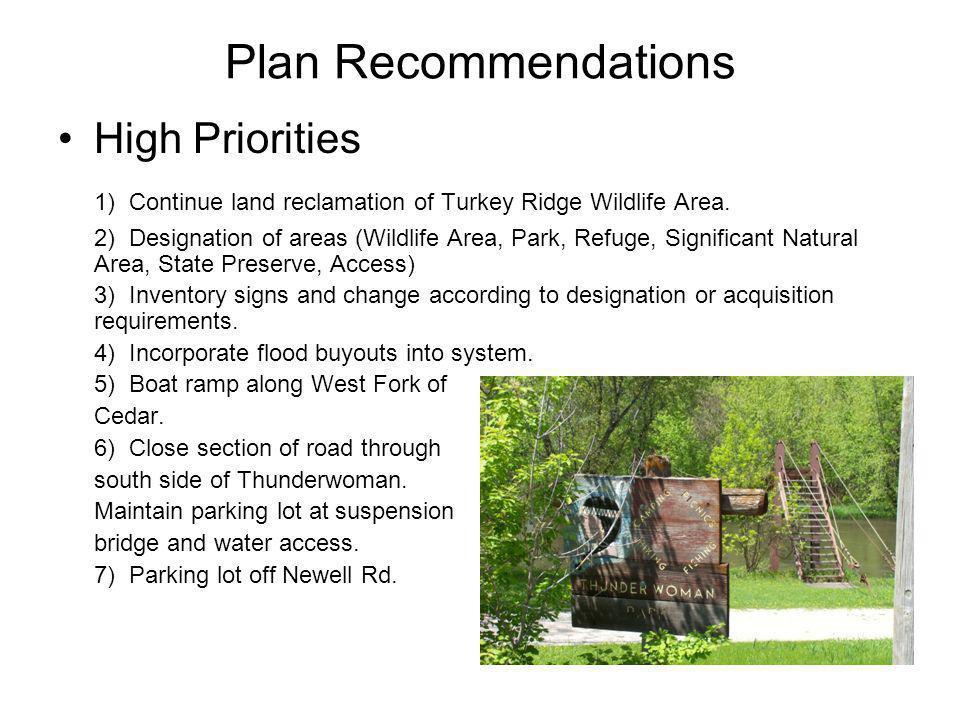 Plan Recommendations High Priorities 1) Continue land reclamation of Turkey Ridge Wildlife Area. 2) Designation of areas (Wildlife Area, Park, Refuge,
