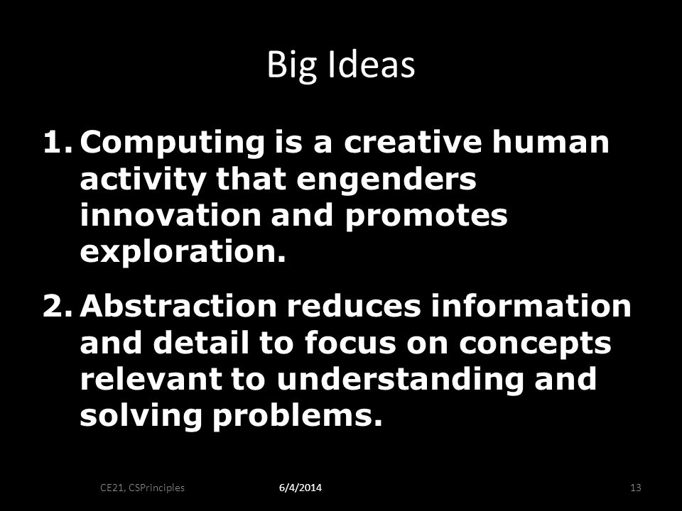 Big Ideas 1.Computing is a creative human activity that engenders innovation and promotes exploration.