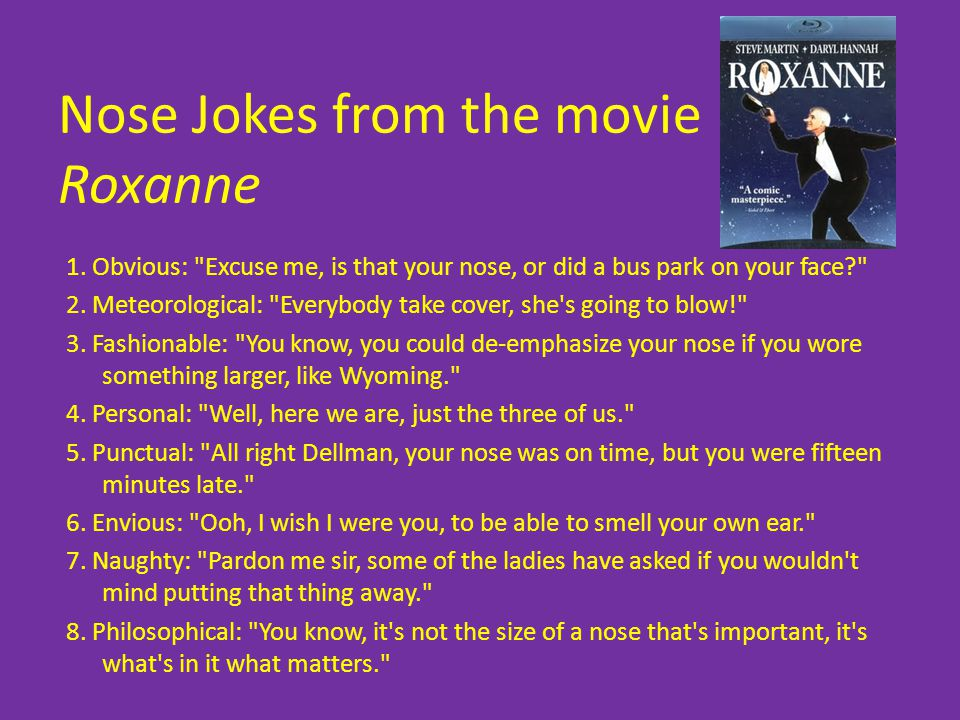 Nose Jokes from the movie Roxanne 1. Obvious: