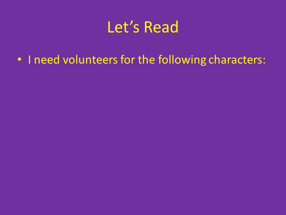 Lets Read I need volunteers for the following characters: