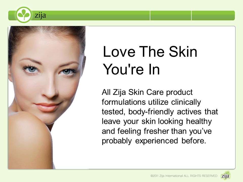 All Zija Skin Care product formulations utilize clinically tested, body-friendly actives that leave your skin looking healthy and feeling fresher than