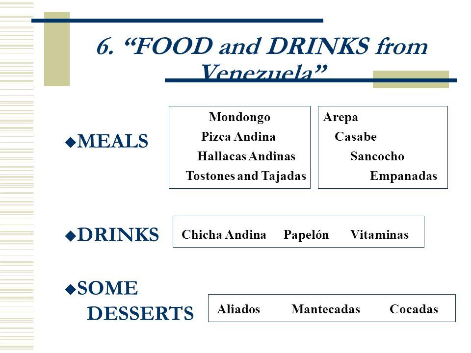 6. FOOD and DRINKS from Venezuela MEALS DRINKS SOME DESSERTS Mondongo Pizca Andina Hallacas Andinas Arepa Tostones and Tajadas Sancocho Empanadas Casa