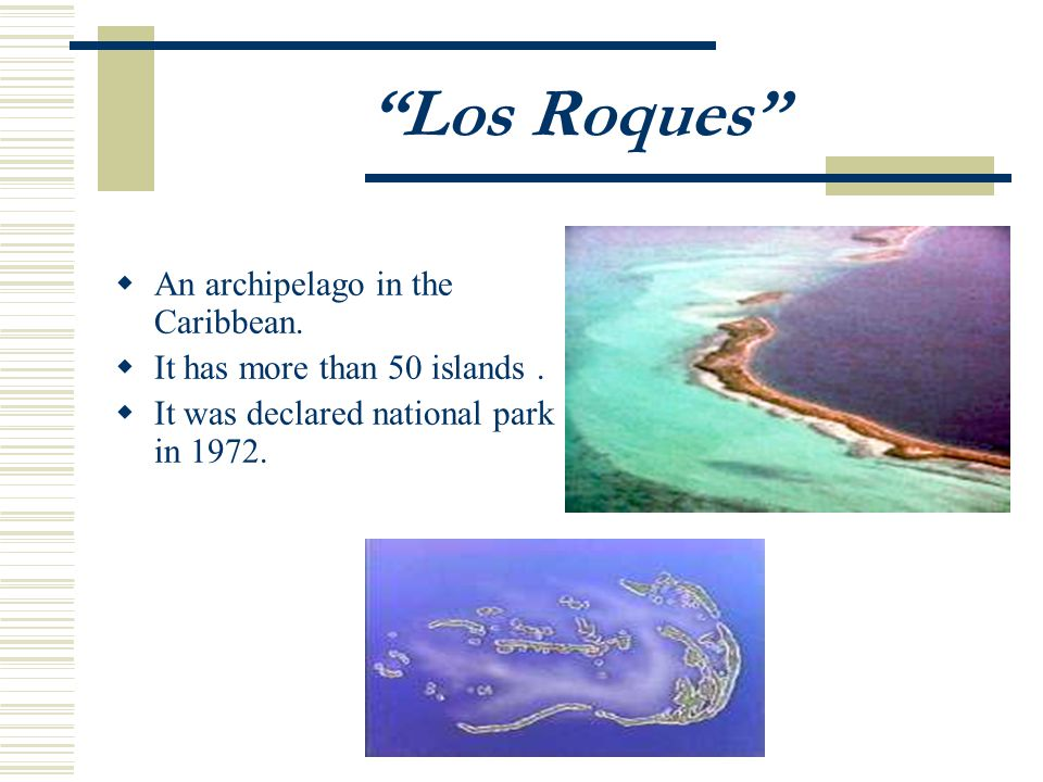 Los Roques An archipelago in the Caribbean. It has more than 50 islands.
