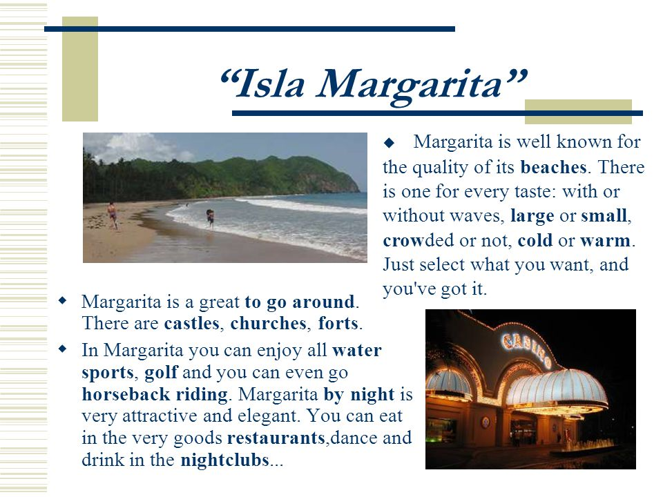Isla Margarita Margarita is a great to go around. There are castles, churches, forts.
