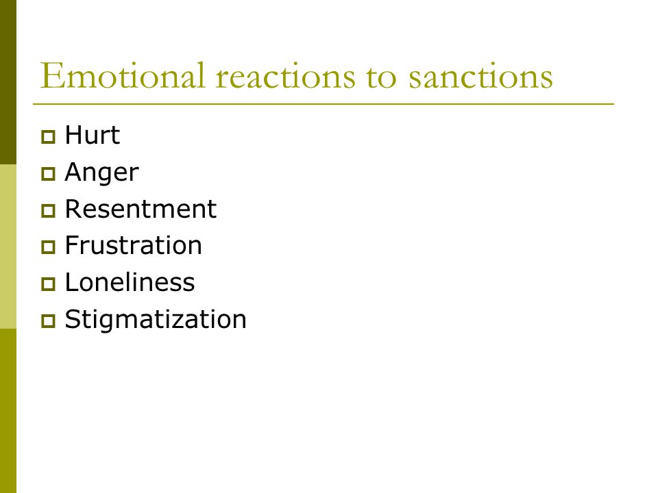 Emotional reactions to sanctions Hurt Anger Resentment Frustration Loneliness Stigmatization