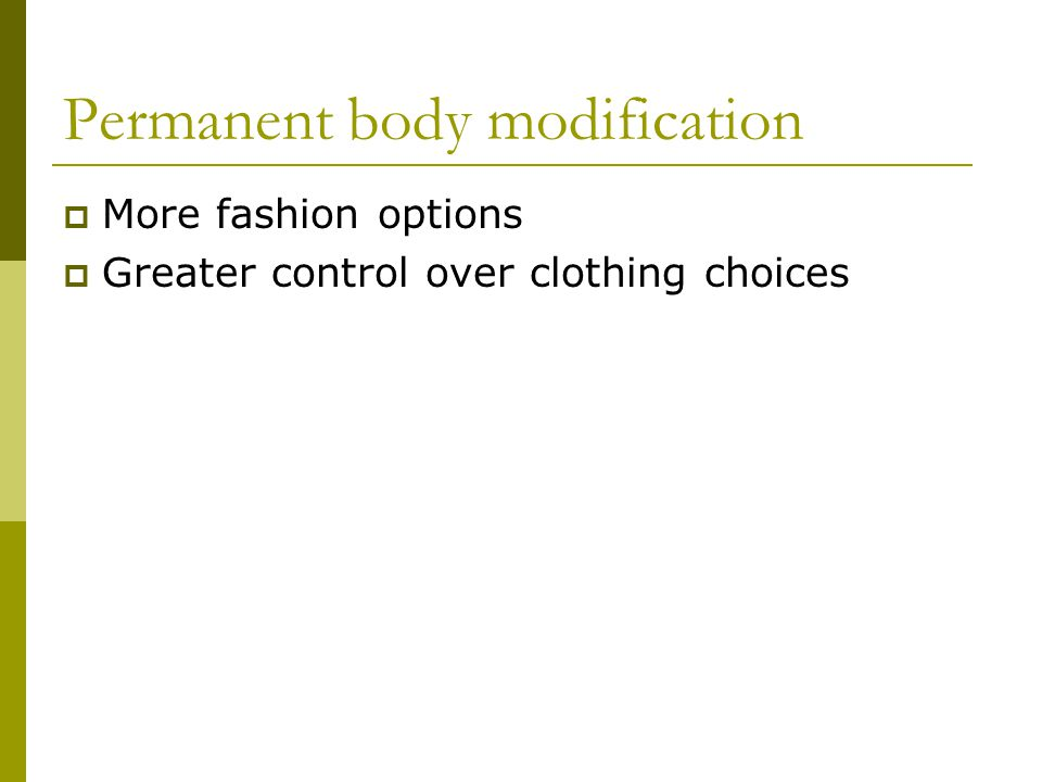 Permanent body modification More fashion options Greater control over clothing choices