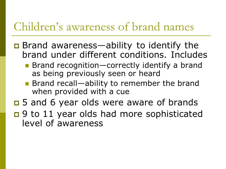 Childrens awareness of brand names Brand awarenessability to identify the brand under different conditions.