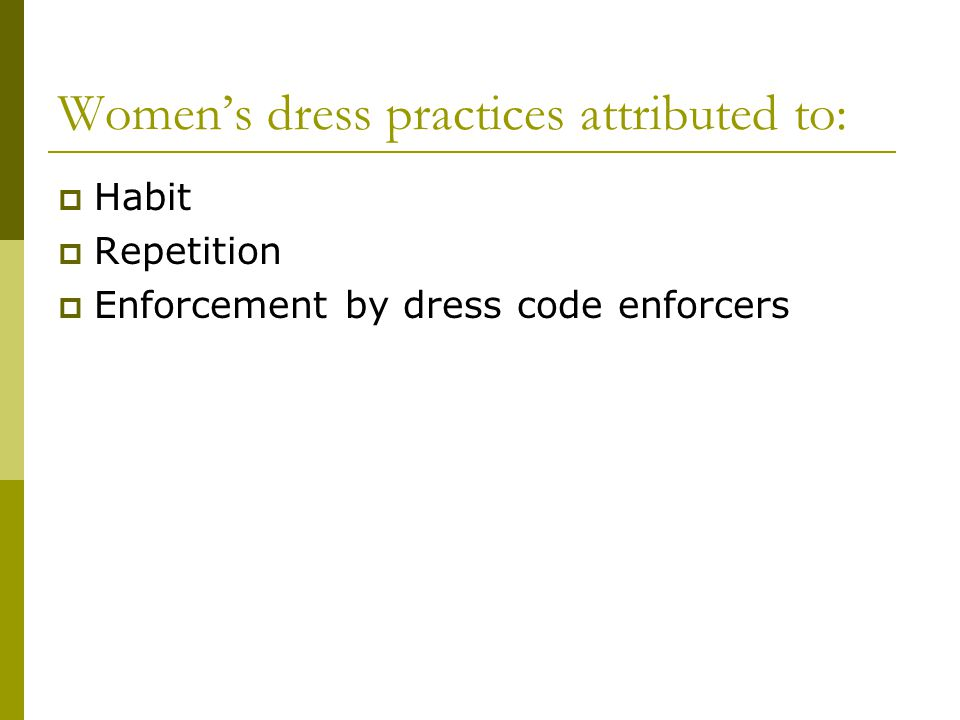 Womens dress practices attributed to: Habit Repetition Enforcement by dress code enforcers