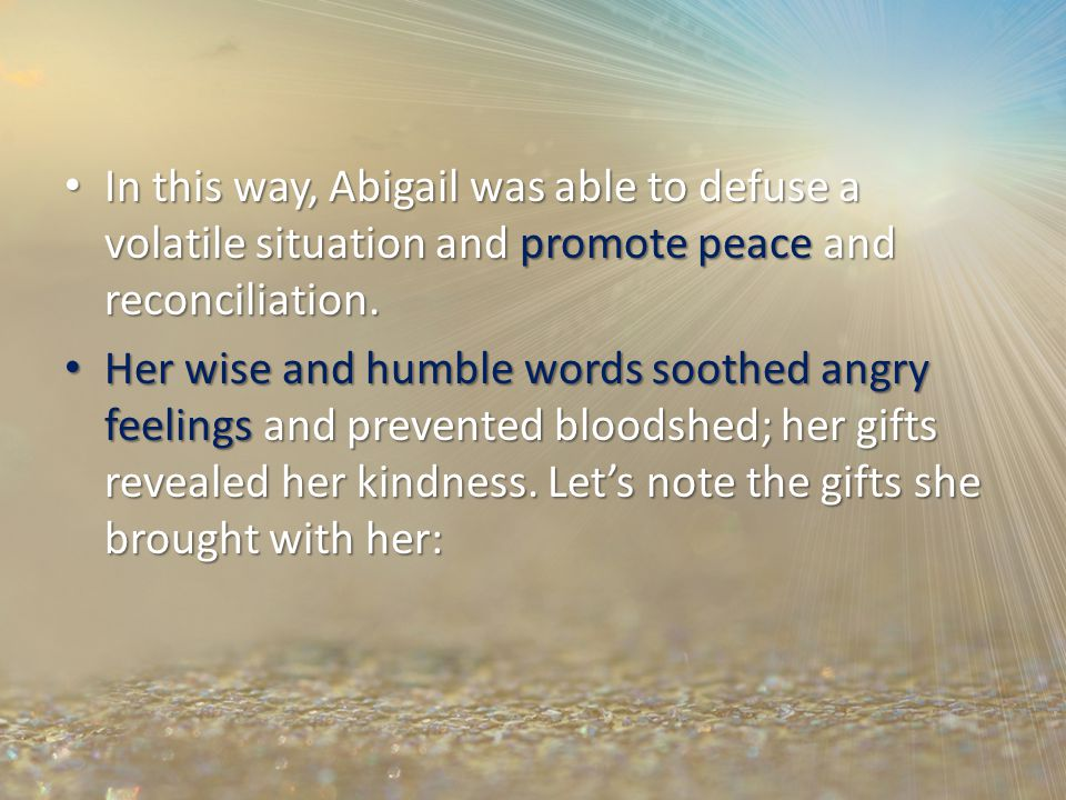 In this way, Abigail was able to defuse a volatile situation and promote peace and reconciliation.