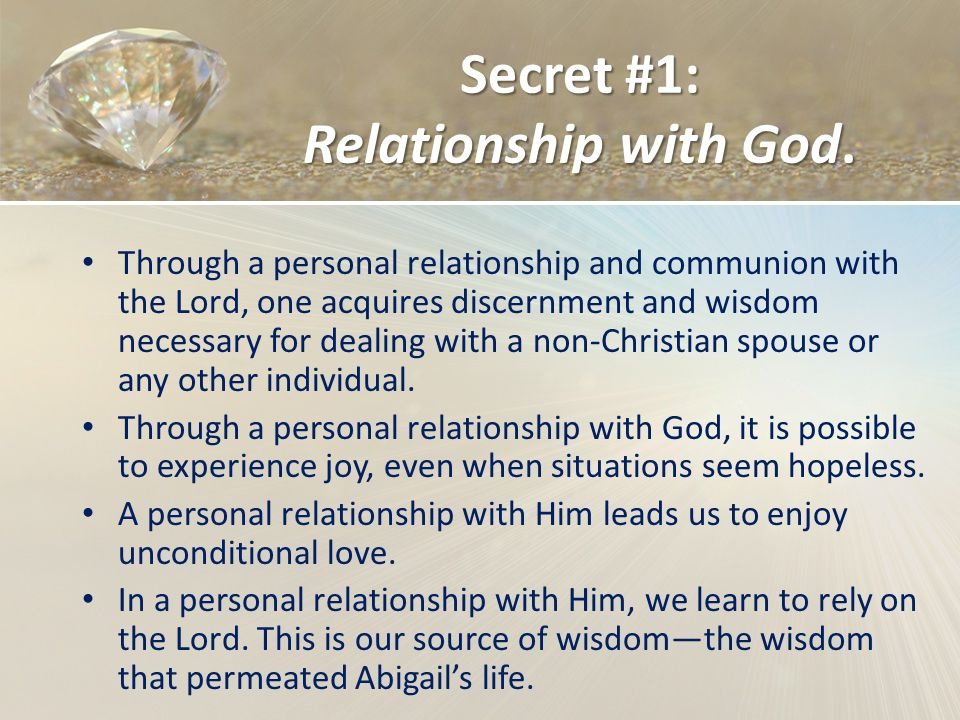 Secret #1: Relationship with God. Through a personal relationship and communion with the Lord, one acquires discernment and wisdom necessary for deali