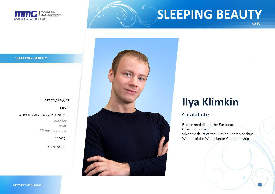 Copyright MMG Group SLEEPING BEAUTY PERFORMANCE CAST ADVERTISING OPPORTUNITIES VIDEO outdoor print PR opportunities CONTACTS cast Ilya Klimkin Catalabute Bronze medalist of the European Championships Silver medalist of the Russian Championships Winner of the World Junior Championships