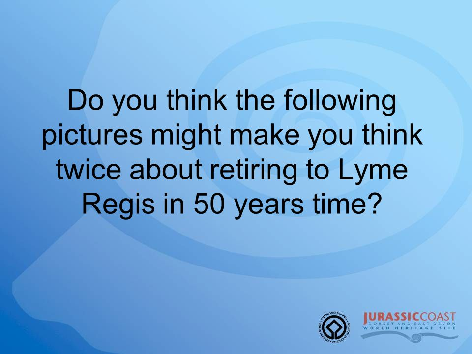 Do you think the following pictures might make you think twice about retiring to Lyme Regis in 50 years time?