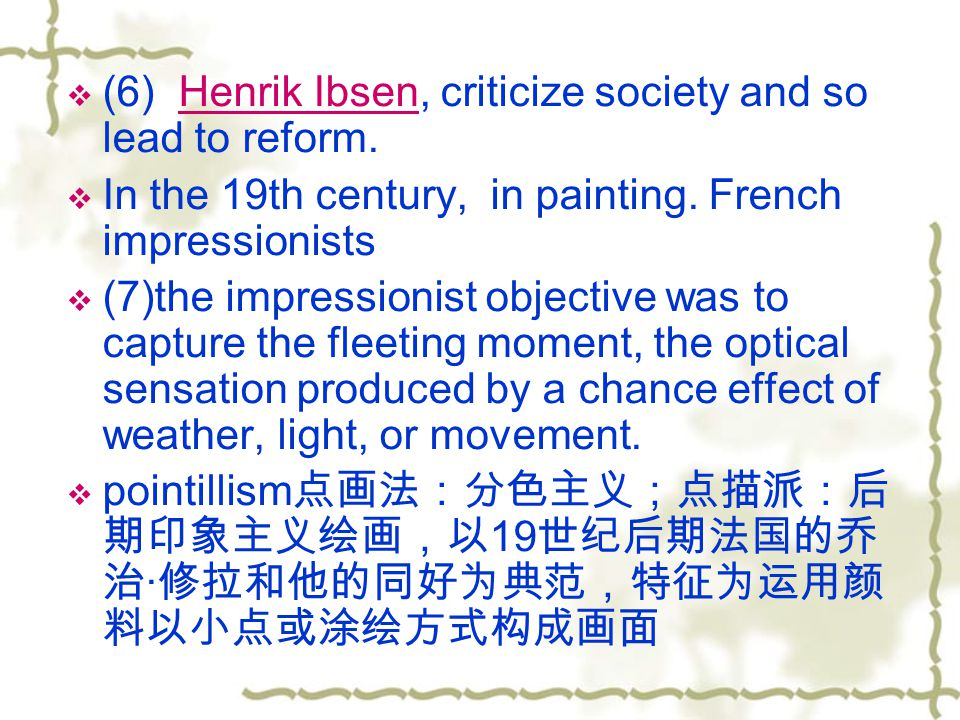 (6) Henrik Ibsen, criticize society and so lead to reform.Henrik Ibsen In the 19th century, in painting.