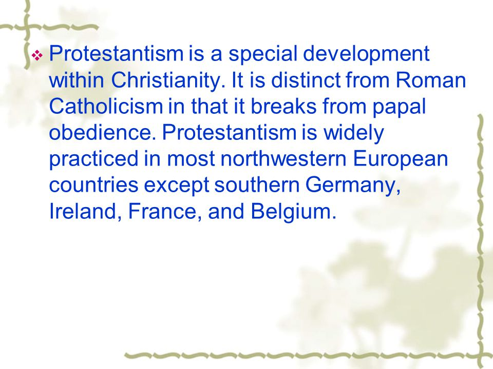 Protestantism is a special development within Christianity.