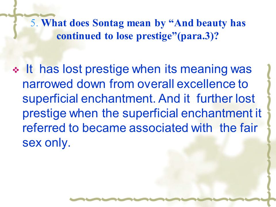 5.What does Sontag mean by And beauty has continued to lose prestige(para.3).