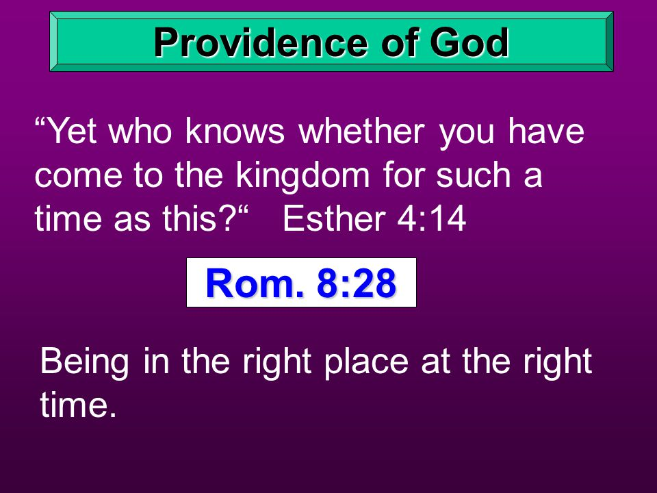 Providence of God Yet who knows whether you have come to the kingdom for such a time as this.