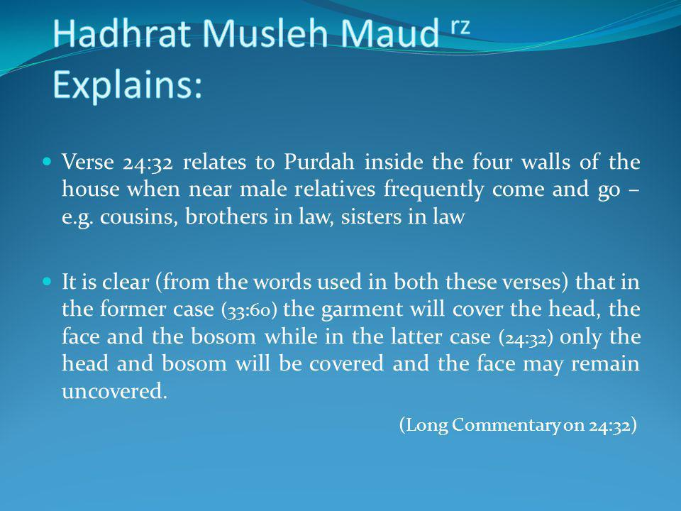 Verse 24:32 relates to Purdah inside the four walls of the house when near male relatives frequently come and go – e.g.