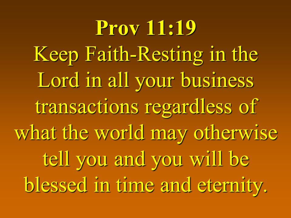 Prov 11:20 Conduct your business dealings with Gods righteousness and you will be His delight, (i.e., pleasing to Him).