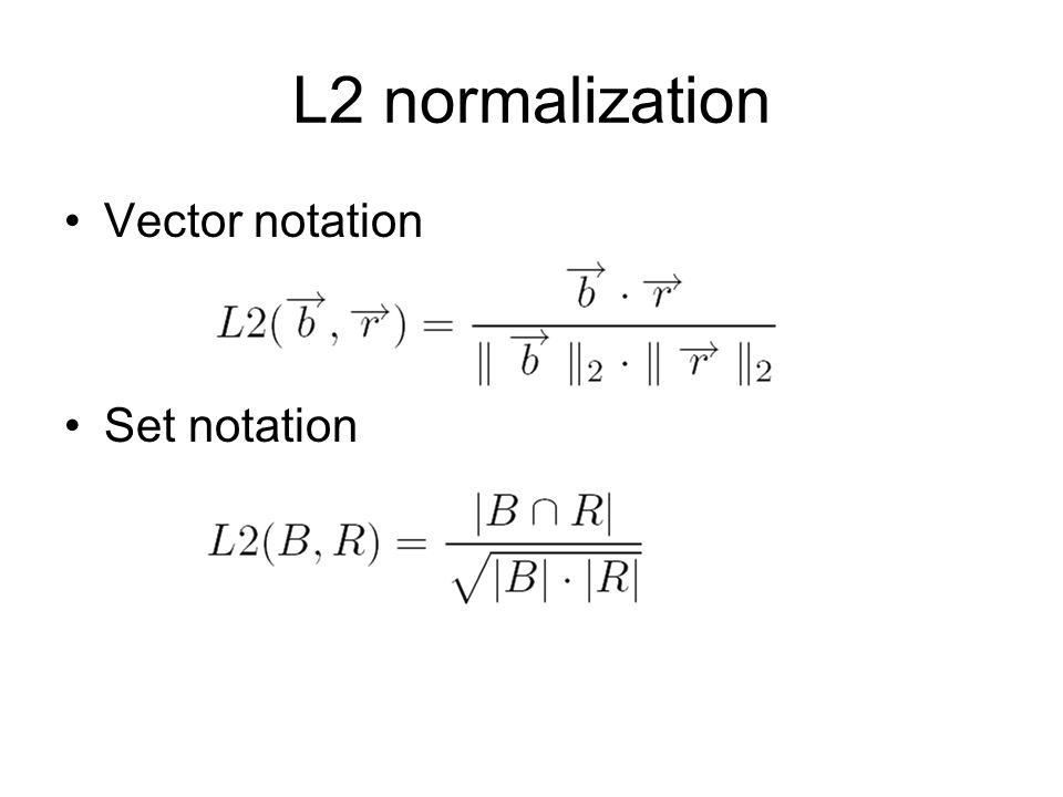 L2 normalization Vector notation Set notation