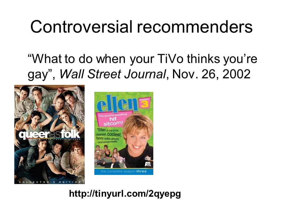 Controversial recommenders What to do when your TiVo thinks youre gay, Wall Street Journal, Nov.