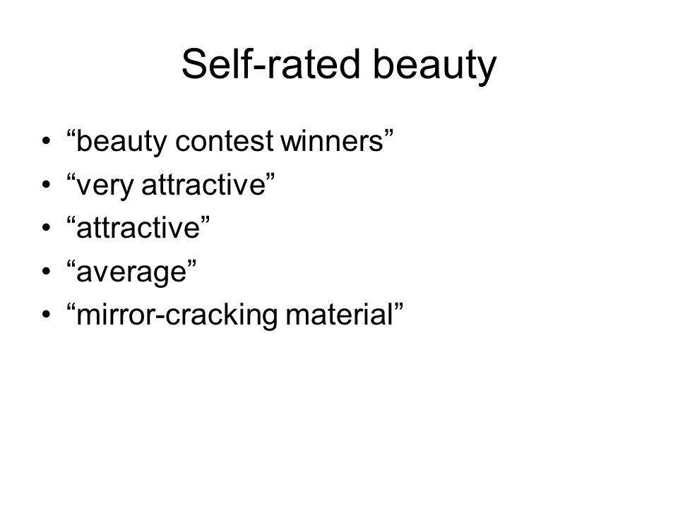 Self-rated beauty beauty contest winners very attractive attractive average mirror-cracking material