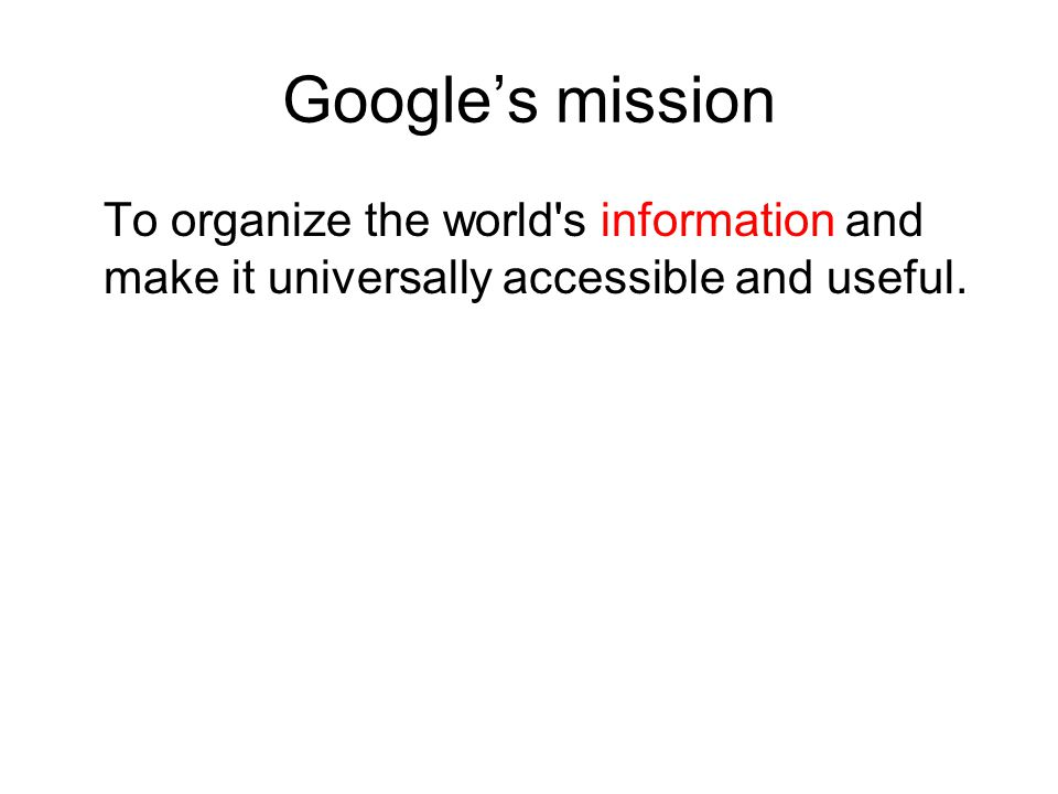 Googles mission To organize the world s information and make it universally accessible and useful.