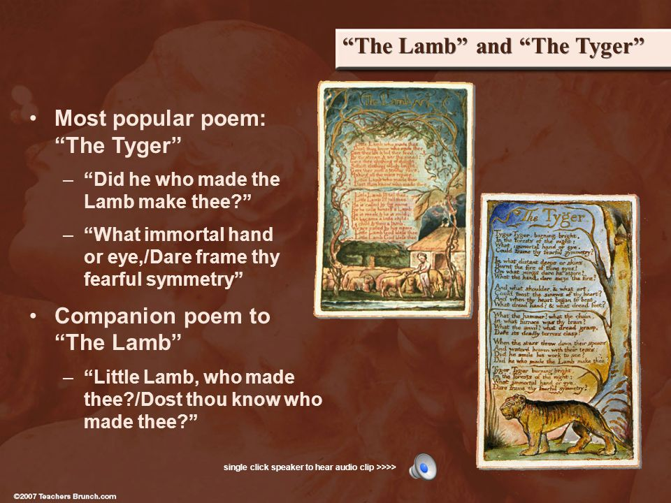The Lamb and The Tyger Most popular poem: The Tyger –Did he who made the Lamb make thee.