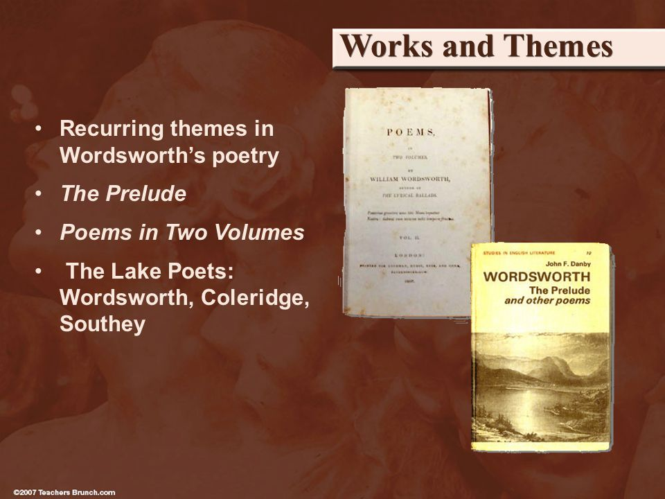 Works and Themes Recurring themes in Wordsworths poetry The Prelude Poems in Two Volumes The Lake Poets: Wordsworth, Coleridge, Southey